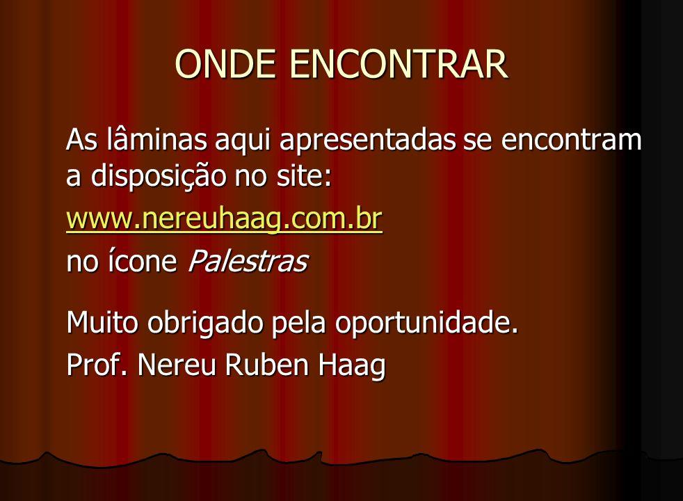 ONDE ENCONTRAR As lâminas aqui apresentadas se encontram a disposição no site: www.nereuhaag.com.br no ícone Palestras Muito obrigado pela oportunidad