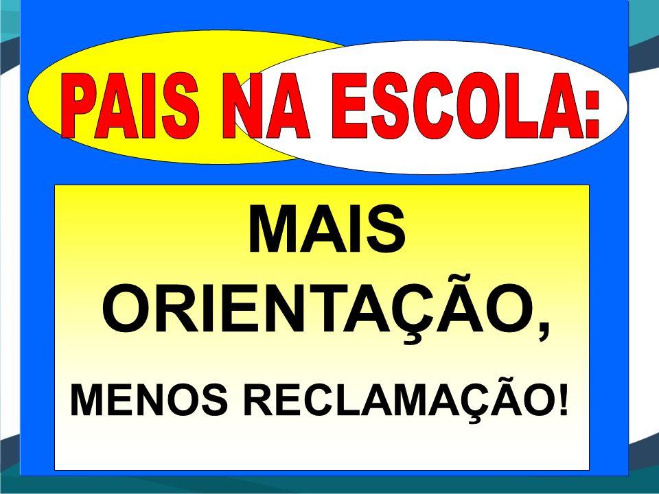 MAIS ORIENTAÇÃO, MENOS RECLAMAÇÃO!