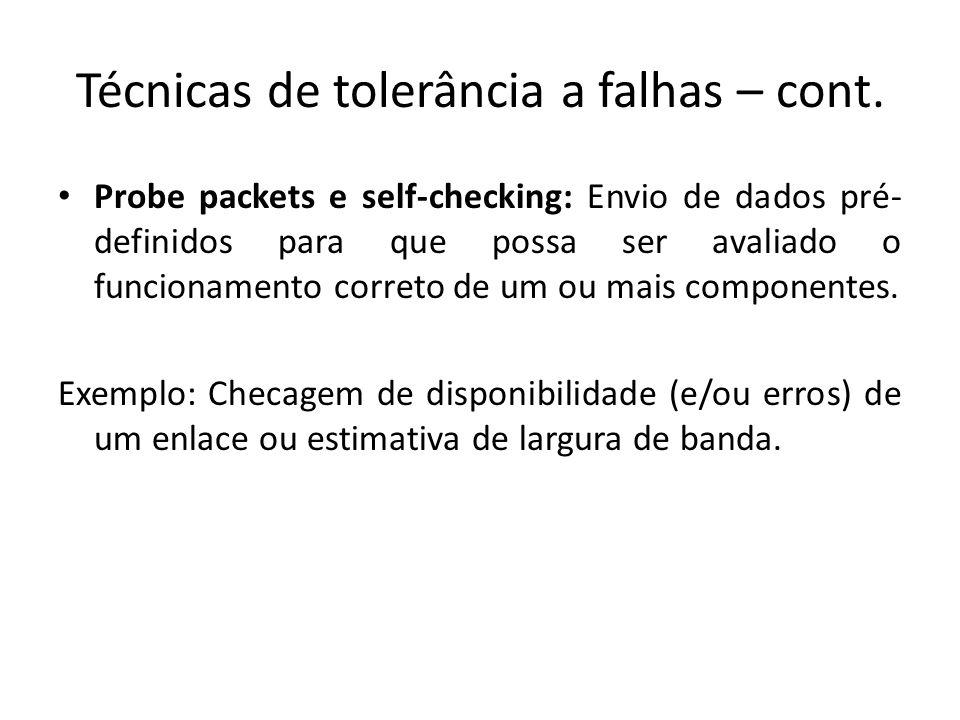 Técnicas de tolerância a falhas – cont. Probe packets e self-checking: Envio de dados pré- definidos para que possa ser avaliado o funcionamento corre