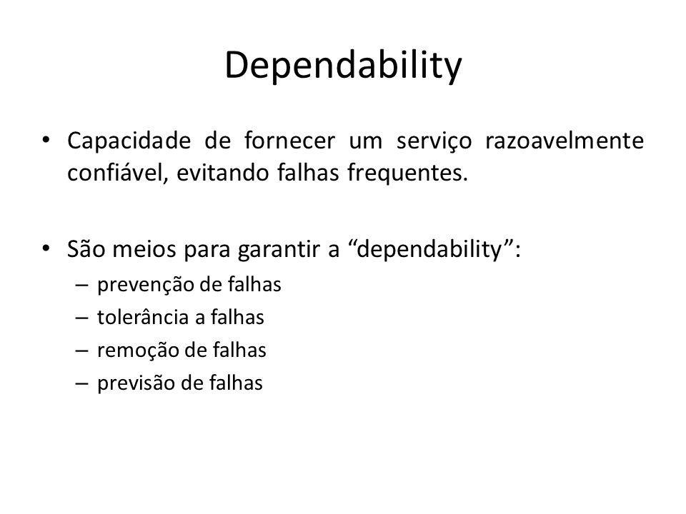 Dependability Capacidade de fornecer um serviço razoavelmente confiável, evitando falhas frequentes. São meios para garantir a dependability: – preven
