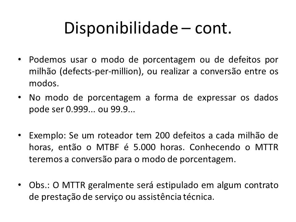Disponibilidade – cont. Podemos usar o modo de porcentagem ou de defeitos por milhão (defects-per-million), ou realizar a conversão entre os modos. No