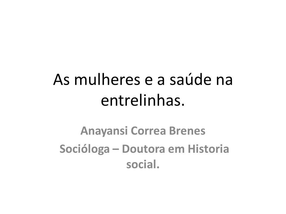 As mulheres e a saúde na entrelinhas. Anayansi Correa Brenes Socióloga – Doutora em Historia social.