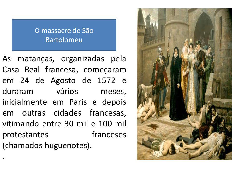 As matanças, organizadas pela Casa Real francesa, começaram em 24 de Agosto de 1572 e duraram vários meses, inicialmente em Paris e depois em outras c
