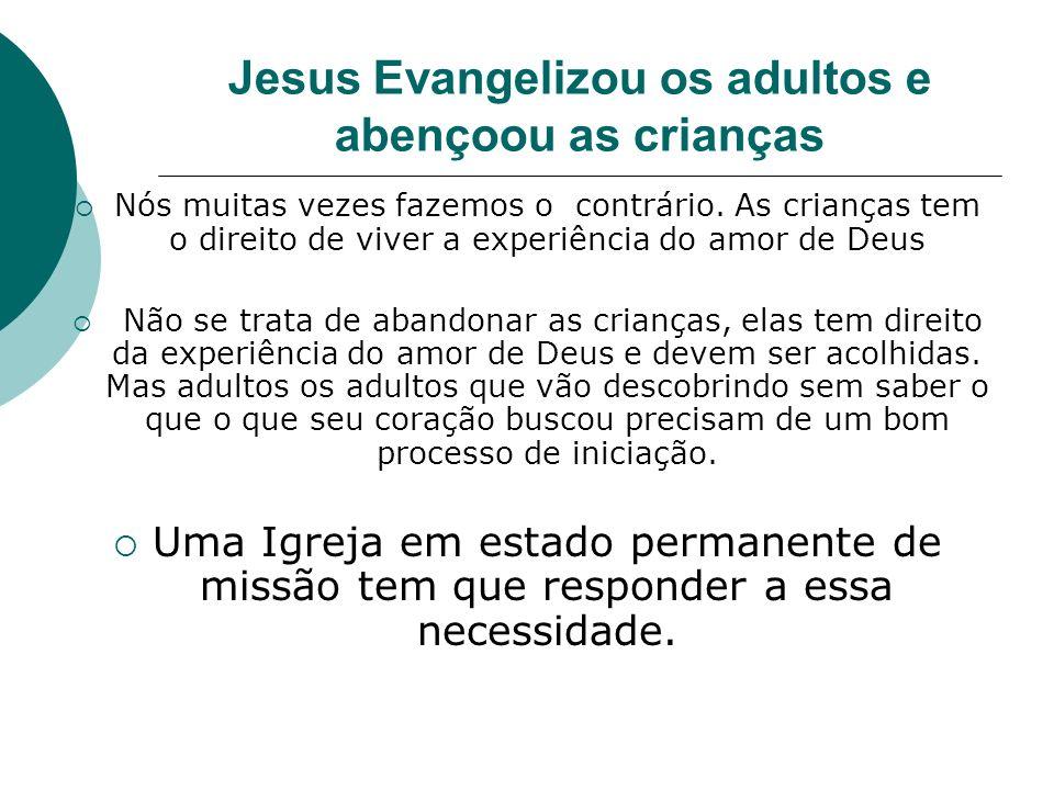 Jesus Evangelizou os adultos e abençoou as crianças Nós muitas vezes fazemos o contrário. As crianças tem o direito de viver a experiência do amor de