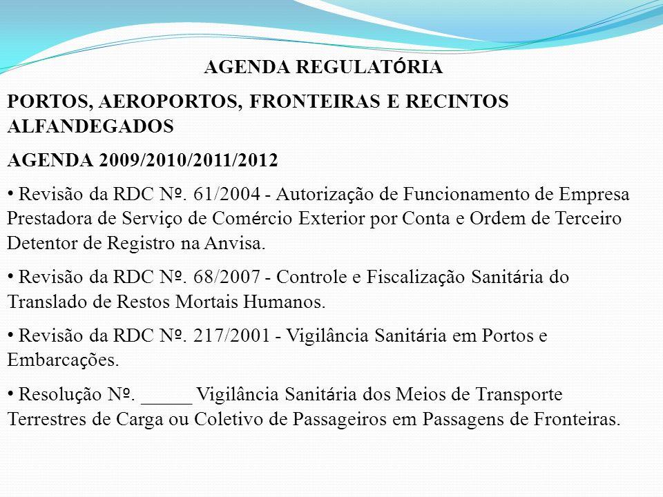 AGENDA REGULAT Ó RIA PORTOS, AEROPORTOS, FRONTEIRAS E RECINTOS ALFANDEGADOS AGENDA 2009/2010/2011/2012 Revisão da RDC N º.
