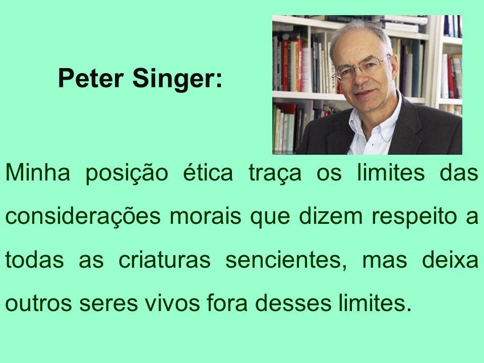 Peter Singer: Minha posição ética traça os limites das considerações morais que dizem respeito a todas as criaturas sencientes, mas deixa outros seres