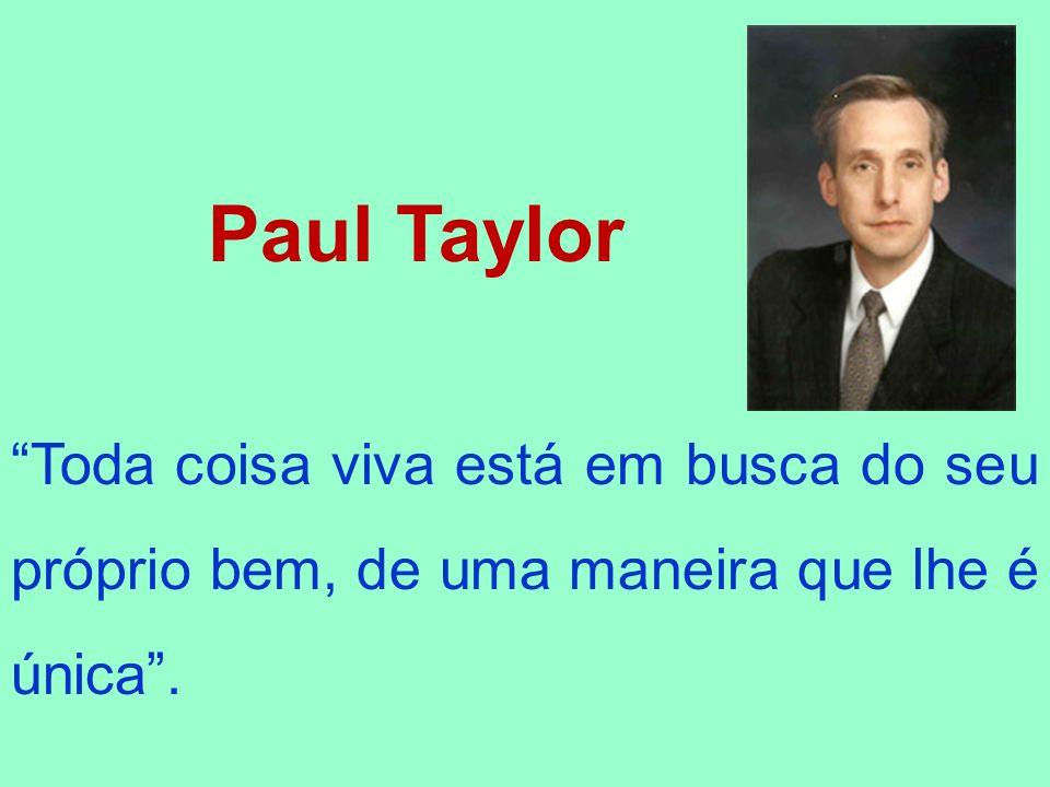 Paul Taylor Toda coisa viva está em busca do seu próprio bem, de uma maneira que lhe é única.
