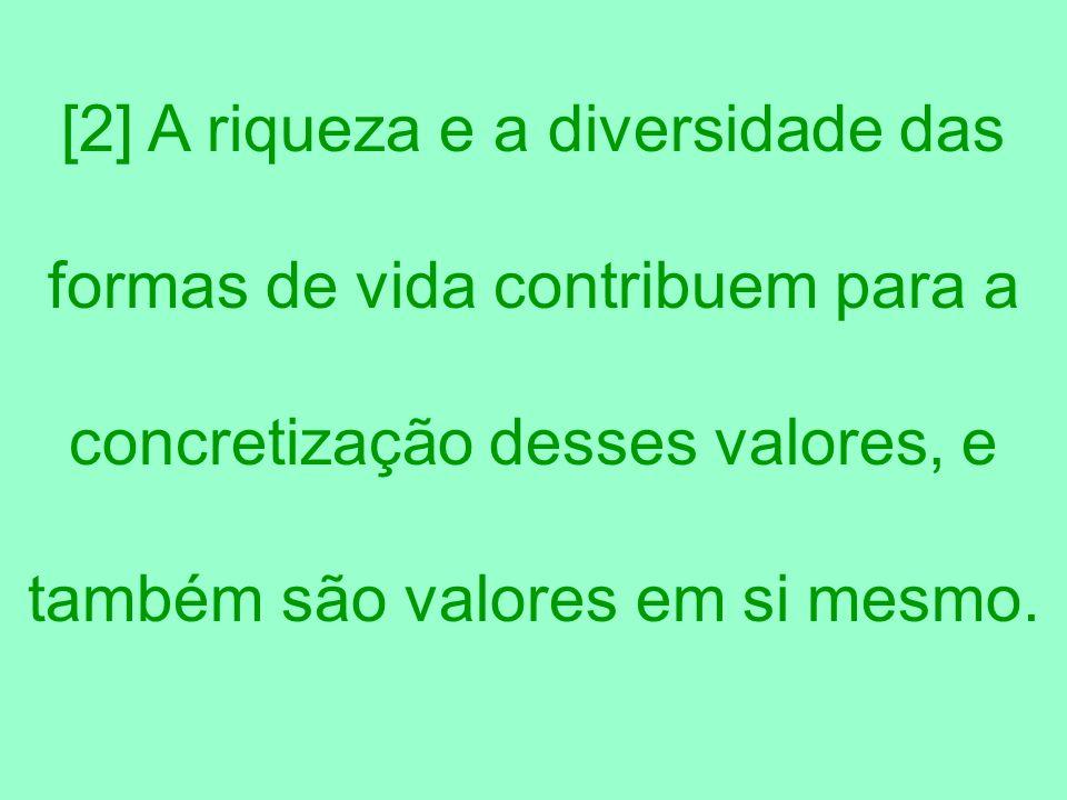 [2] A riqueza e a diversidade das formas de vida contribuem para a concretização desses valores, e também são valores em si mesmo.
