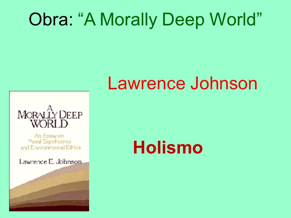 Obra: A Morally Deep World Lawrence Johnson Holismo