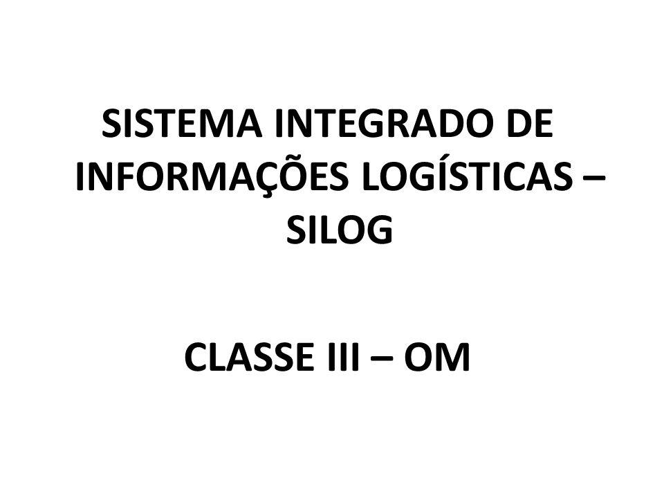 SISTEMA INTEGRADO DE INFORMAÇÕES LOGÍSTICAS – SILOG CLASSE III – OM