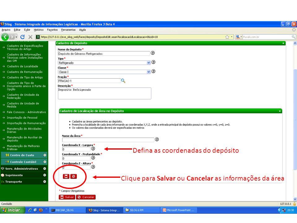 Defina as coordenadas do depósito Clique para Salvar ou Cancelar as informações da área