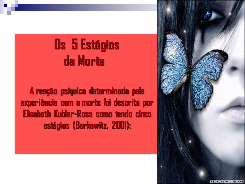 Os 5 Estágios da Morte da Morte A reação psíquica determinada pela experiência com a morte foi descrita por Elisabeth Kubler-Ross como tendo cinco est