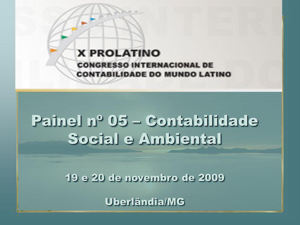 Painel nº 05 – Contabilidade Social e Ambiental 19 e 20 de novembro de 2009 Uberlândia/MG Painel nº 05 – Contabilidade Social e Ambiental 19 e 20 de n