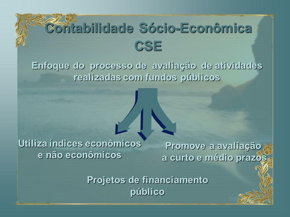 Enfoque do processo de avaliação de atividades realizadas com fundos públicos Contabilidade Sócio-Econômica CSE Utiliza índices econômicos e não econô