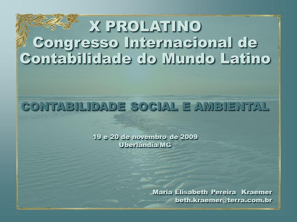 X PROLATINO Congresso Internacional de Contabilidade do Mundo Latino CONTABILIDADE SOCIAL E AMBIENTAL 19 e 20 de novembro de 2009 Uberlândia/MG Maria