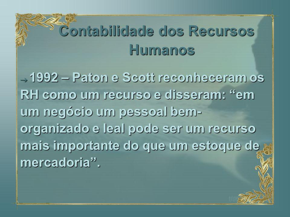 Contabilidade dos Recursos Humanos 1992 – Paton e Scott reconheceram os RH como um recurso e disseram: em um negócio um pessoal bem- organizado e leal
