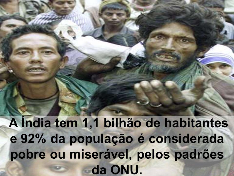 A Índia tem 1,1 bilhão de habitantes e 92% da população é considerada pobre ou miserável, pelos padrões da ONU.