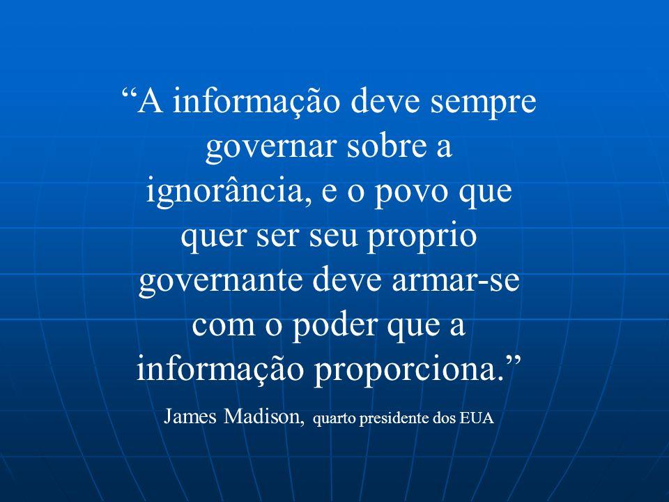 A informação deve sempre governar sobre a ignorância, e o povo que quer ser seu proprio governante deve armar-se com o poder que a informação proporciona.