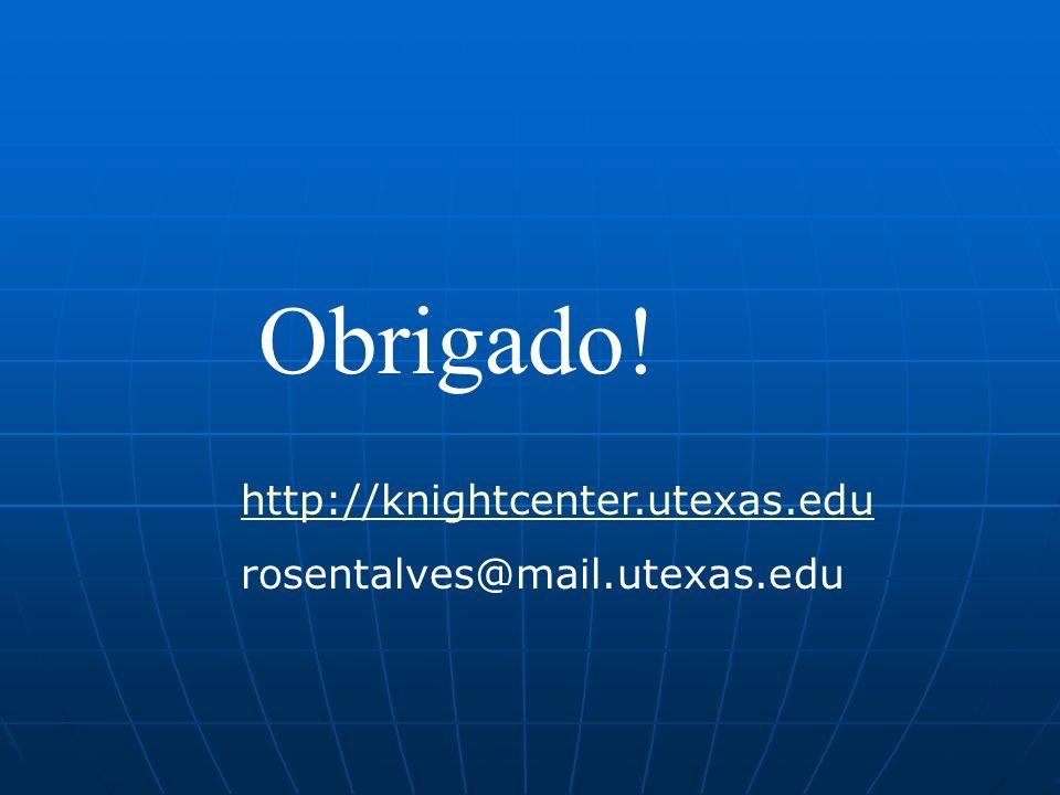 Obrigado! http://knightcenter.utexas.edu rosentalves@mail.utexas.edu
