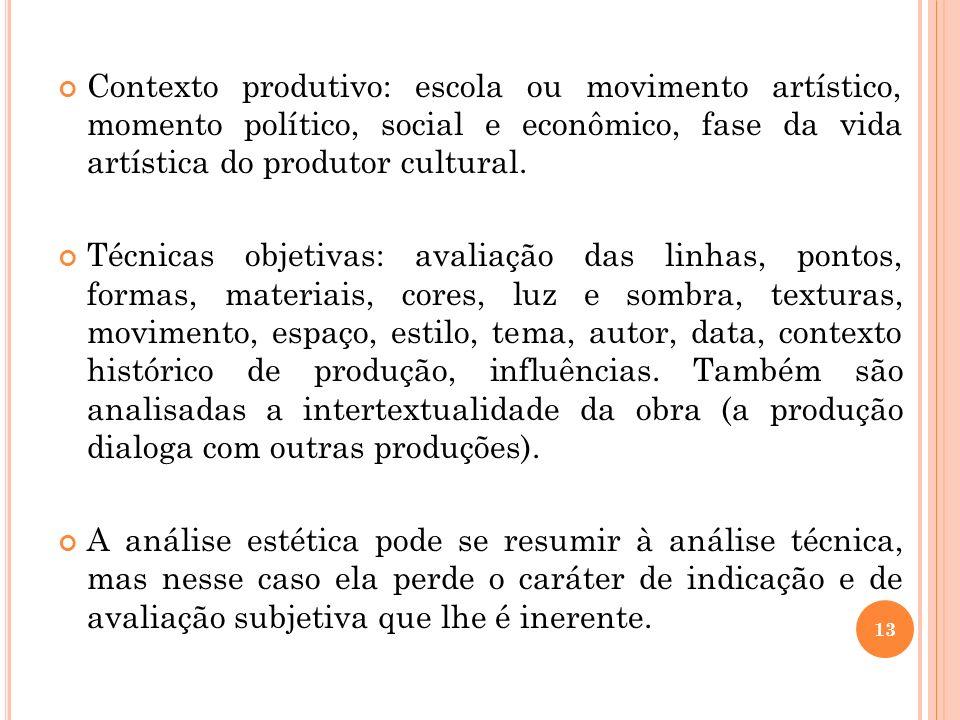 Contexto produtivo: escola ou movimento artístico, momento político, social e econômico, fase da vida artística do produtor cultural. Técnicas objetiv