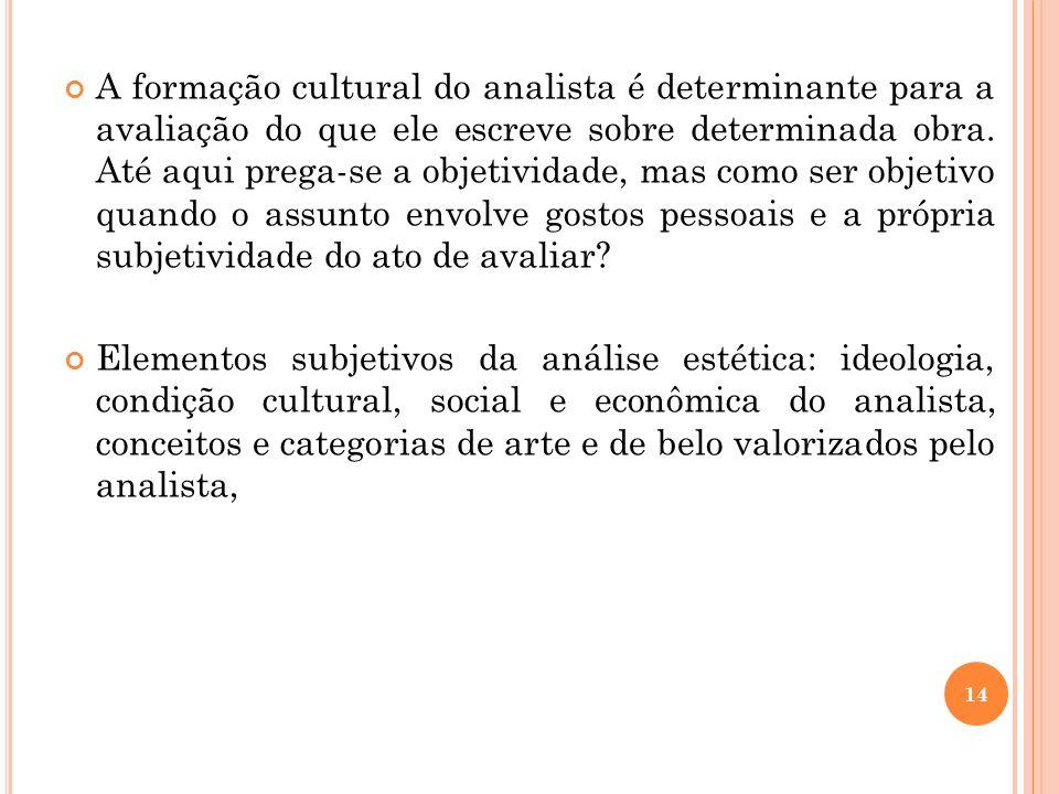A formação cultural do analista é determinante para a avaliação do que ele escreve sobre determinada obra. Até aqui prega-se a objetividade, mas como