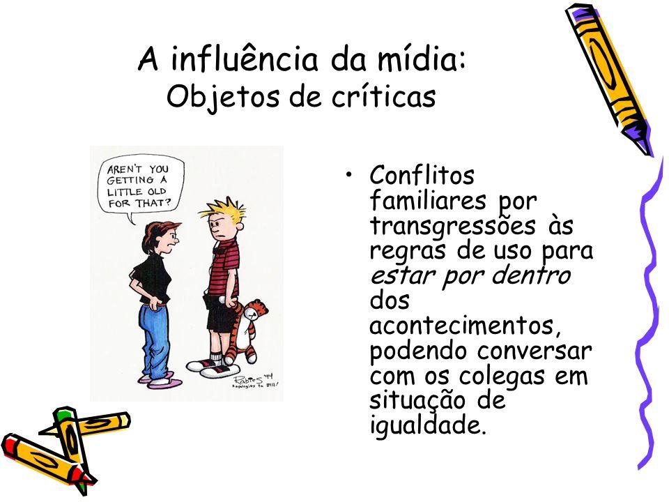 A influência da mídia: Objetos de críticas Conflitos familiares por transgressões às regras de uso para estar por dentro dos acontecimentos, podendo c