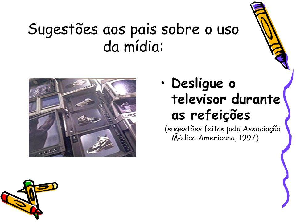 Sugestões aos pais sobre o uso da mídia: Desligue o televisor durante as refeições (sugestões feitas pela Associação Médica Americana, 1997)
