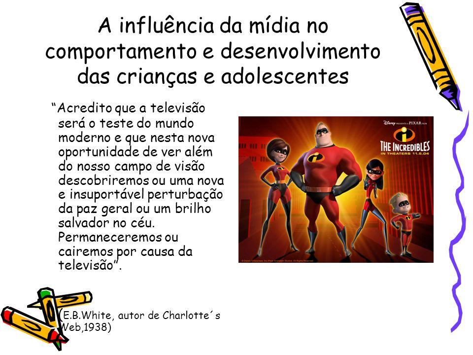 A influência da mídia no comportamento e desenvolvimento das crianças e adolescentes Acredito que a televisão será o teste do mundo moderno e que nest