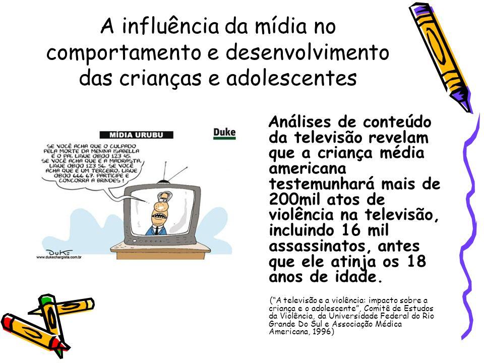 A influência da mídia no comportamento e desenvolvimento das crianças e adolescentes Análises de conteúdo da televisão revelam que a criança média ame