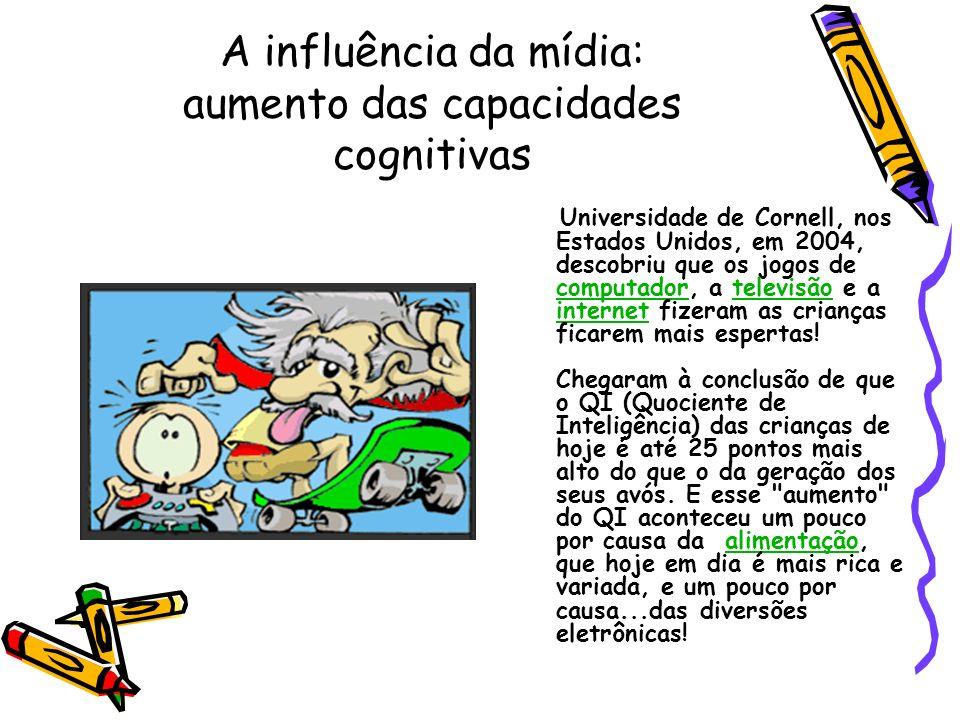 A influência da mídia: aumento das capacidades cognitivas Universidade de Cornell, nos Estados Unidos, em 2004, descobriu que os jogos de computador,