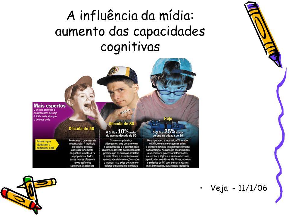 A influência da mídia: aumento das capacidades cognitivas Veja - 11/1/06