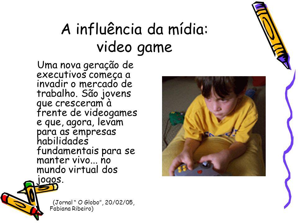 A influência da mídia: video game Uma nova geração de executivos começa a invadir o mercado de trabalho. São jovens que cresceram à frente de videogam