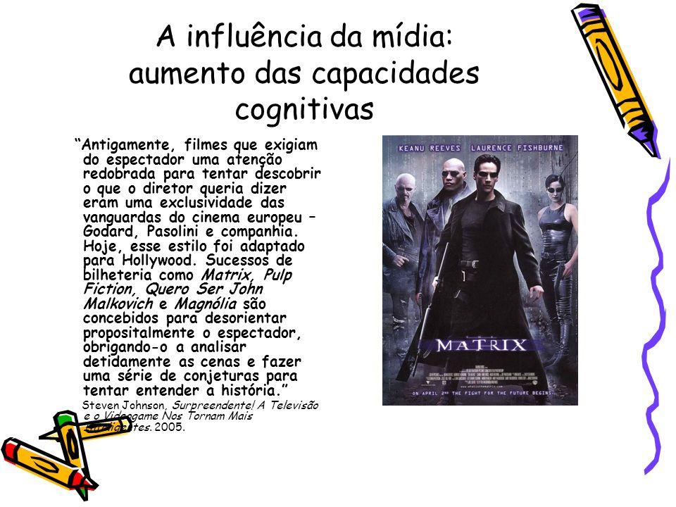 A influência da mídia: aumento das capacidades cognitivas Antigamente, filmes que exigiam do espectador uma atenção redobrada para tentar descobrir o