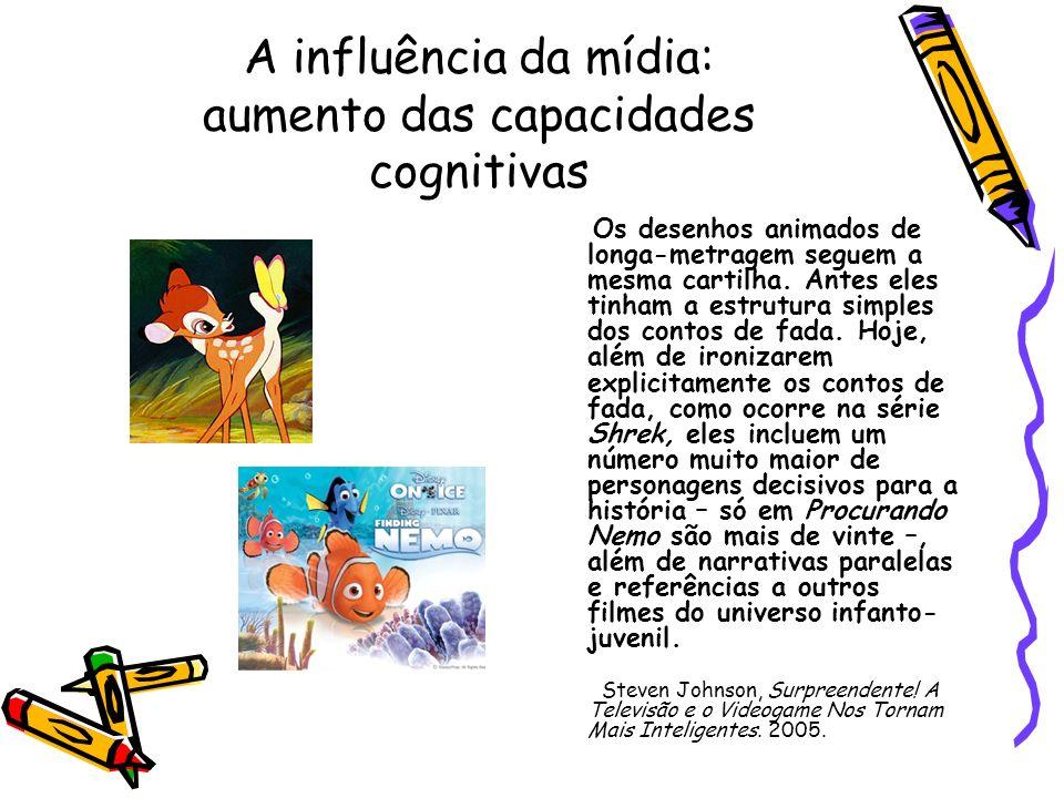 A influência da mídia: aumento das capacidades cognitivas Os desenhos animados de longa-metragem seguem a mesma cartilha. Antes eles tinham a estrutur