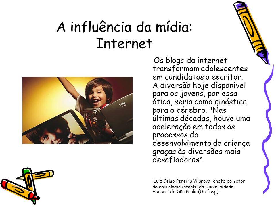 A influência da mídia: Internet Os blogs da internet transformam adolescentes em candidatos a escritor. A diversão hoje disponível para os jovens, por