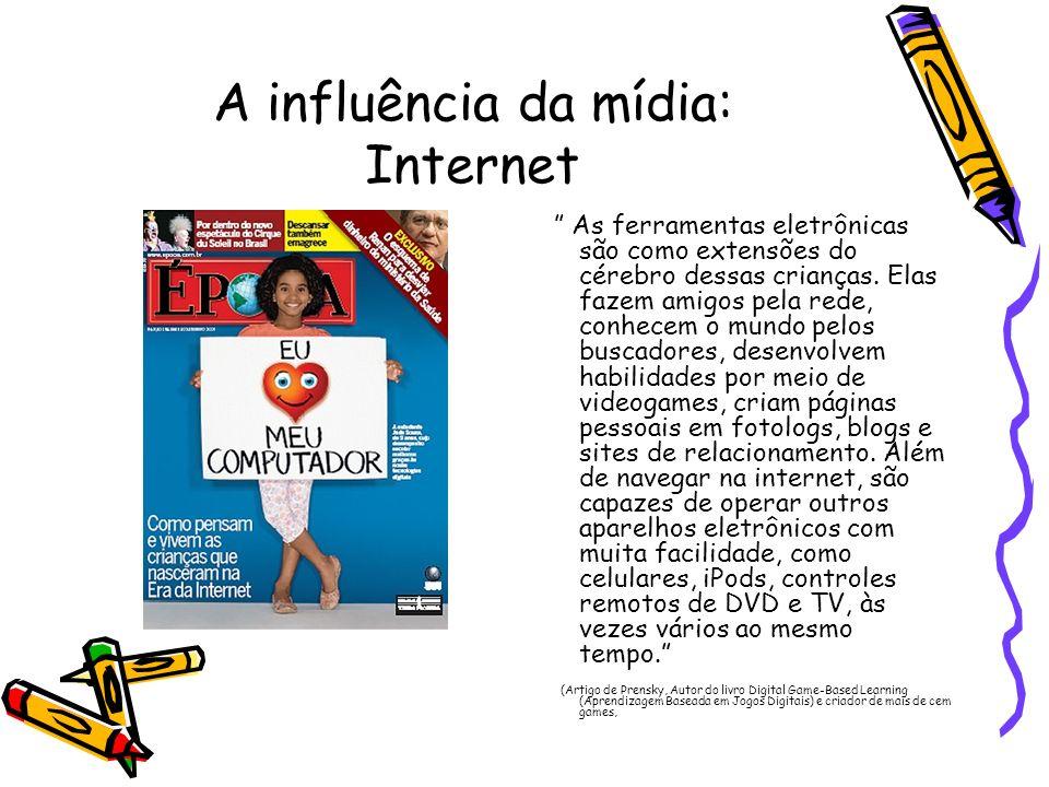 A influência da mídia: Internet As ferramentas eletrônicas são como extensões do cérebro dessas crianças. Elas fazem amigos pela rede, conhecem o mund