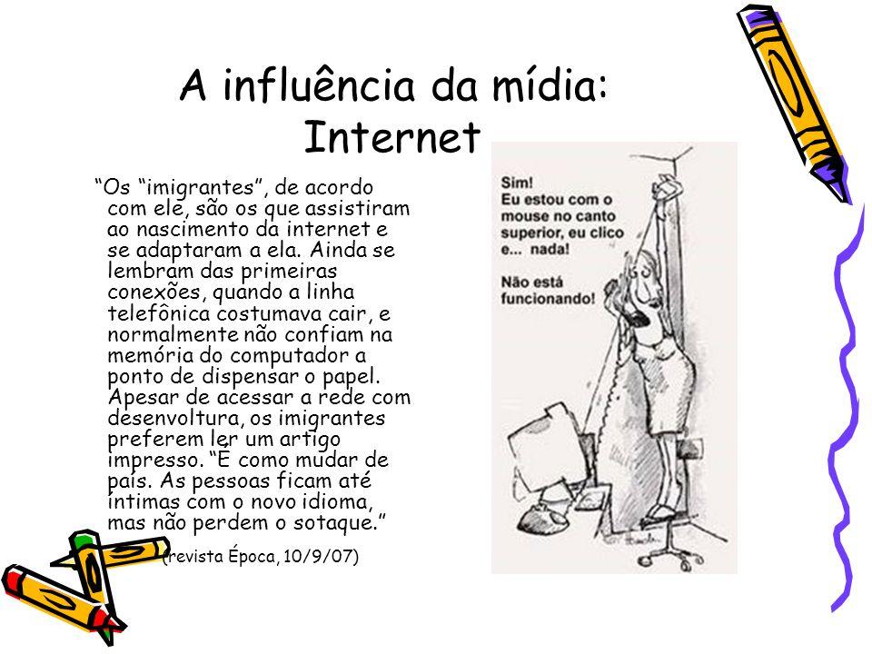 A influência da mídia: Internet Os imigrantes, de acordo com ele, são os que assistiram ao nascimento da internet e se adaptaram a ela. Ainda se lembr