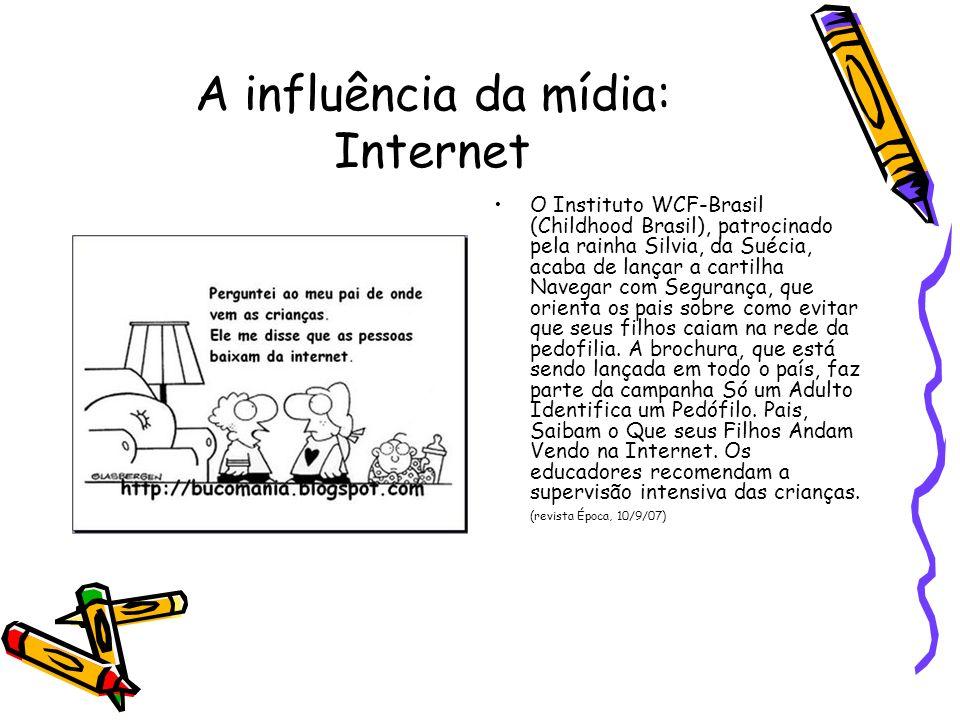 A influência da mídia: Internet O Instituto WCF-Brasil (Childhood Brasil), patrocinado pela rainha Silvia, da Suécia, acaba de lançar a cartilha Naveg