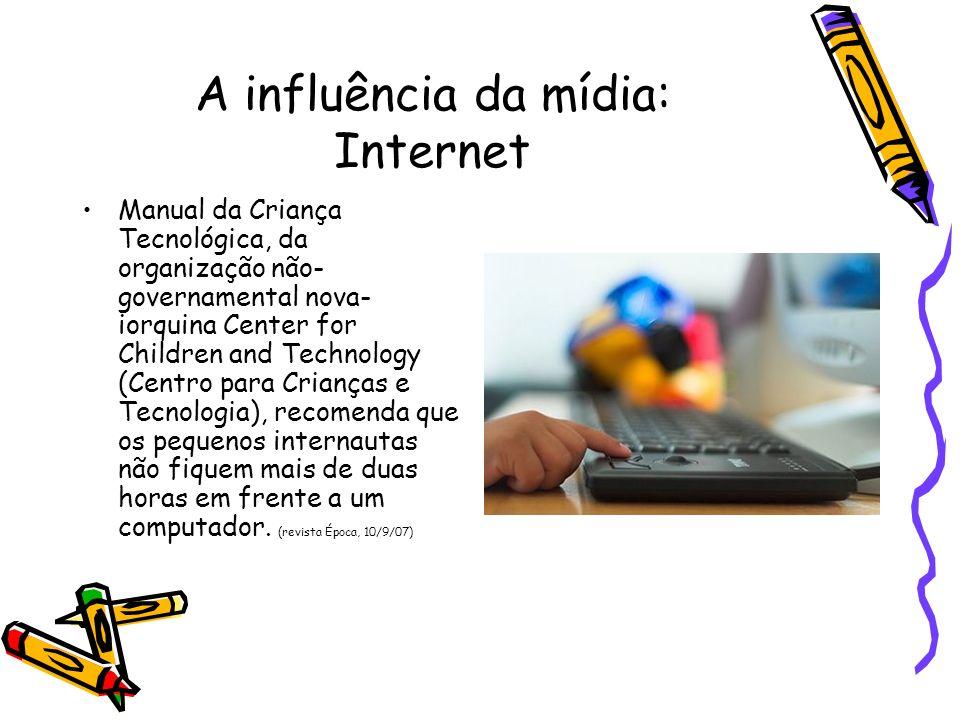 A influência da mídia: Internet Manual da Criança Tecnológica, da organização não- governamental nova- iorquina Center for Children and Technology (Ce