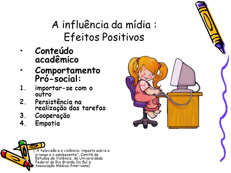 A influência da mídia : Efeitos Positivos Conteúdo acadêmico Comportamento Pró-social: 1.importar-se com o outro 2.Persistência na realização das tare