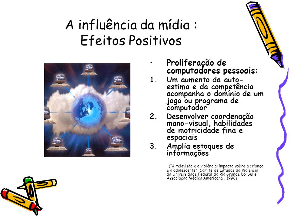 A influência da mídia : Efeitos Positivos Proliferação de computadores pessoais: 1.Um aumento da auto- estima e da competência acompanha o domínio de