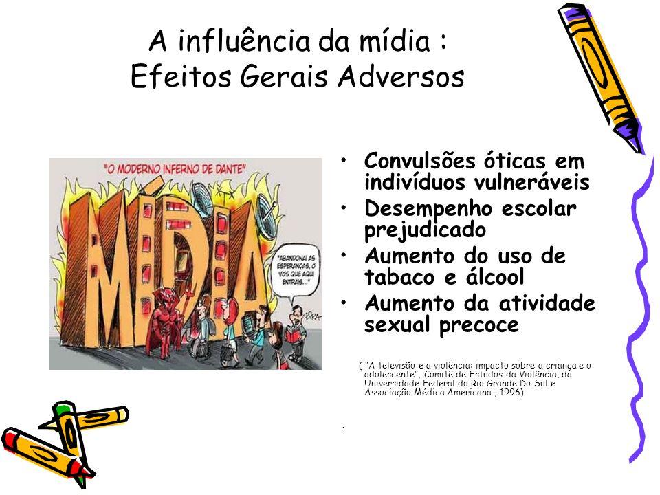 A influência da mídia : Efeitos Gerais Adversos Convulsões óticas em indivíduos vulneráveis Desempenho escolar prejudicado Aumento do uso de tabaco e