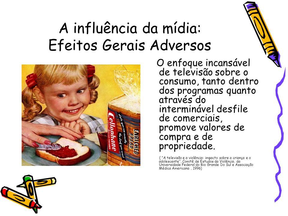 A influência da mídia: Efeitos Gerais Adversos O enfoque incansável de televisão sobre o consumo, tanto dentro dos programas quanto através do intermi