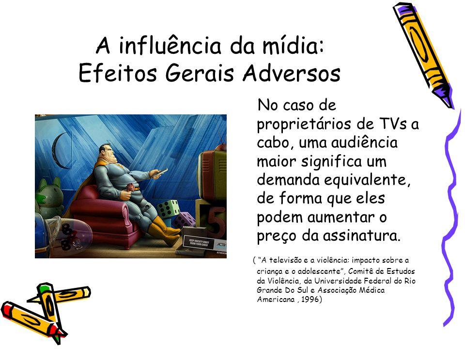 A influência da mídia: Efeitos Gerais Adversos No caso de proprietários de TVs a cabo, uma audiência maior significa um demanda equivalente, de forma