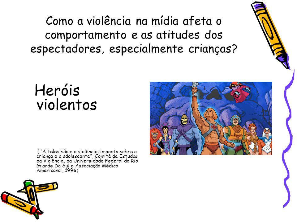 Como a violência na mídia afeta o comportamento e as atitudes dos espectadores, especialmente crianças? Heróis violentos ( A televisão e a violência: