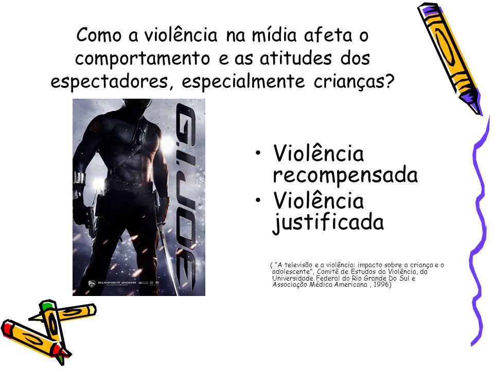 Como a violência na mídia afeta o comportamento e as atitudes dos espectadores, especialmente crianças? Violência recompensada Violência justificada (