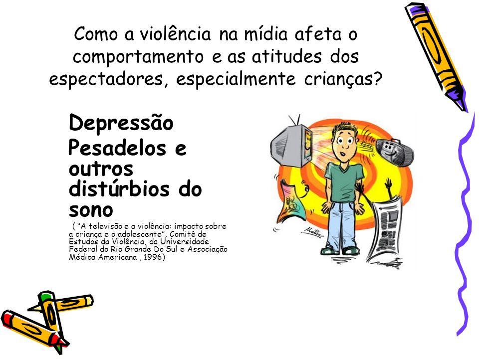 Como a violência na mídia afeta o comportamento e as atitudes dos espectadores, especialmente crianças? Depressão Pesadelos e outros distúrbios do son