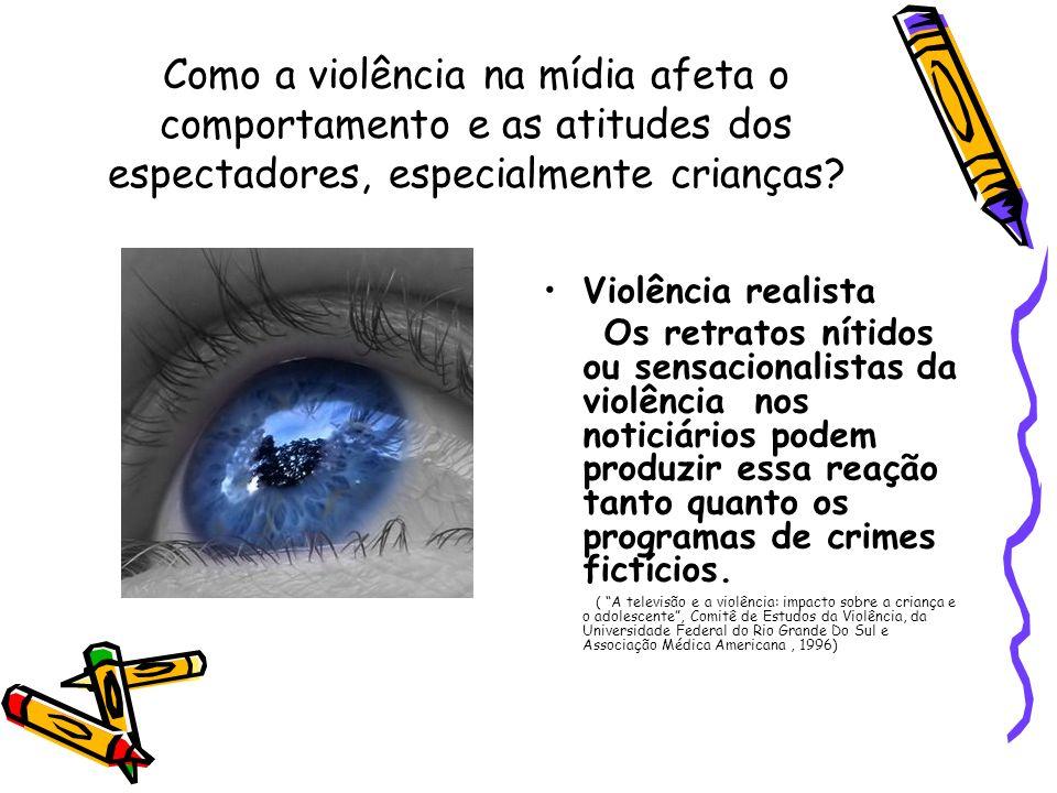 Como a violência na mídia afeta o comportamento e as atitudes dos espectadores, especialmente crianças? Violência realista Os retratos nítidos ou sens