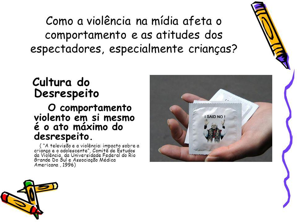 Como a violência na mídia afeta o comportamento e as atitudes dos espectadores, especialmente crianças? Cultura do Desrespeito O comportamento violent