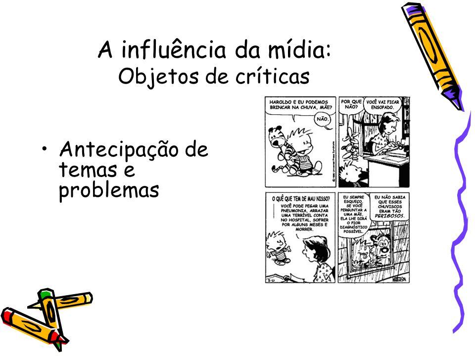 A influência da mídia: Objetos de críticas Antecipação de temas e problemas